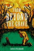 From Beyond the Grave 5b64a3dd-15ef-4347-95eb-88346e859712