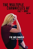 The Multiple Chronicles of 467 + One: I've Had Enough! Book One by K. M. G. Baughman