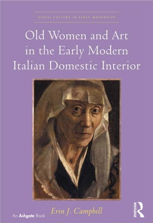 Old Women and Art in the Early Modern Italian Domestic Interior
