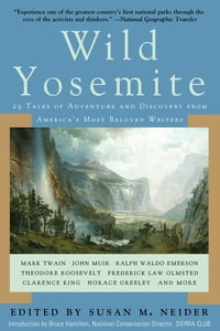 Wild Yosemite: 25 Tales of Adventure, Nature, and Exploration