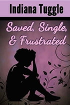Saved, Single & Frustrated by Indiana Tuggle