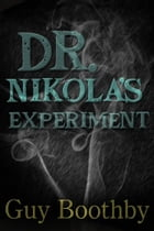 Dr Nikola's Experiment by Guy Boothby