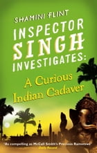Inspector Singh Investigates: A Curious Indian Cadaver: Number 5 in series by Shamini Flint