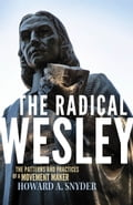 The Radical Wesley: The Patterns and Practices of a Movement Maker e50ec455-0b65-4e0a-b9b5-6423241f2483