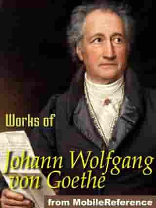 Works Of Johann Wolfgang Von Goethe: Faust, Egmont, The Sorrows Of Young Werther Poems & More (Mobi Collected Works) by Johann Wolfgang von Goethe