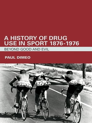 A History of Drug Use in Sport: 1876 ? 1976 Beyond Good and Evil