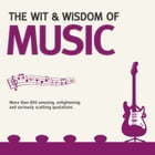 The Wit and Wisdom of Music by Nick Holt