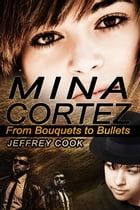 Mina Cortez: From Bouquets to Bullets by Jeffrey Cook