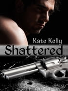 Shattered, a western romantic suspense by Kate Kelly