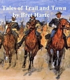 Tales of Trail and Town, a collection of stories by Bret Harte