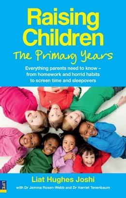 Book Raising Children: The Primary Years: everything parents need to know, from homework and horrible… by Liat Hughes Joshi