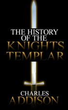 The History of the Knights Templar by Charles Addison