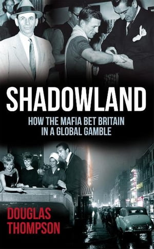 Shadowland How the Mafia Bet Britain in a Global Gamble