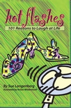 Hot Flashes: 101 Reasons to Laugh at your Life by Sue Langenberg