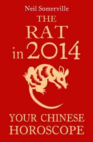 The Rat in 2014: Your Chinese Horoscope by Neil Somerville