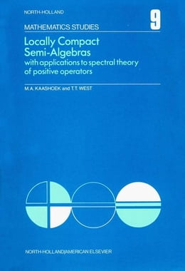 Book Locally compact semi-algebras: With applications to spectral theory of positive operators by Kaashoek, M. A.