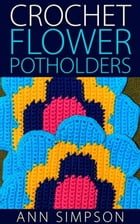 Crochet Flower Potholders by Ann Simpson