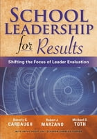 School Leadership for Results: Shifting the Focus of Leader Evaluation by Beverly G. Carbaugh
