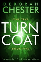Turncoat: The Time Trap Series - Book Five by Deborah Chester