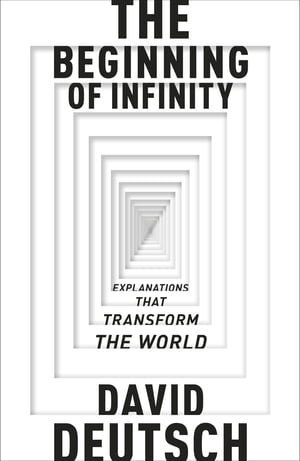 The Beginning of Infinity Explanations that Transform The World