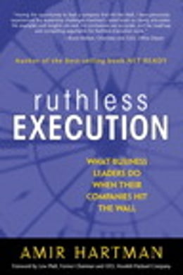 Book Ruthless Execution: What Business Leaders Do When Their Companies Hit the Wall by Amir Hartman