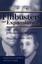 Filibusters and Expansionists: Jeffersonian Manifest Destiny, 1800-1821 by Frank L. Owsley