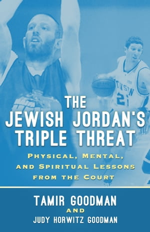 The Jewish Jordan's Triple Threat Physical,  Mental,  and Spiritual Lessons from the Court