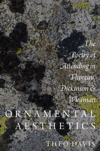 Ornamental Aesthetics: The Poetry of Attending in Thoreau, Dickinson, and Whitman