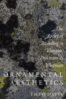 Book Ornamental Aesthetics: The Poetry of Attending in Thoreau, Dickinson, and Whitman by Theo Davis