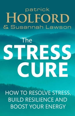 Book The Stress Cure: How to resolve stress, build resilience and boost your energy by Patrick Holford