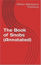 The Book of Snobs (Annotated) by William Makepeace Thackeray