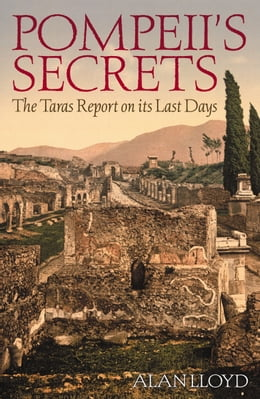 Book Pompeii's Secrets: The Taras Report on Its Last Days by Alan Lloyd