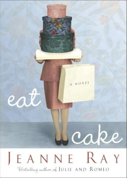 Book Eat Cake: A Novel by Jeanne Ray