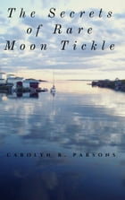 The Secrets of Rare Moon Tickle by Carolyn R. Parsons
