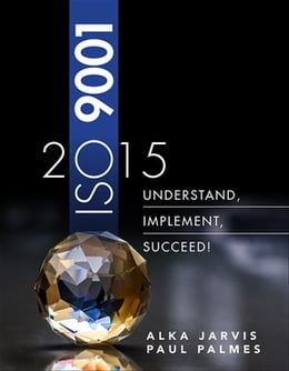 Book ISO 9001: 2015: Understand, Implement, Succeed! by Alka Jarvis