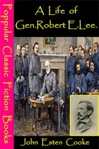 A Life of Gen. Robert E. Lee by John Esten Cooke