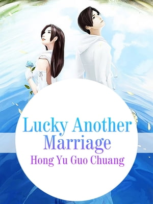 Lucky Another Marriage: Volume 1