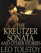 The Kreutzer Sonata and Other Stories by Leo Tolstoy