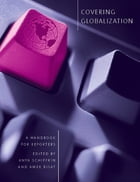Covering Globalization: A Handbook for Reporters by Anya Schiffrin