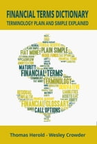 Financial Terms Dictionary: Terminology Plain and Simple Explained by Thomas Herold