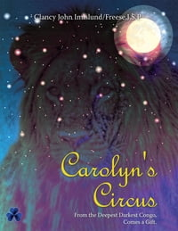 Carolyn's Circus: From the Deepest Darkest Congo, Comes a Gift.