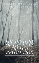 The History of the Next French Revolution (Annotated) by William Makepeace Thackeray