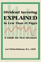 Dividend Investing Explained In Less Than 45 Pages by Lori O'Dette - Robinson