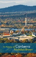 A History of Canberra b733a789-1d1f-454f-aa12-5544ca6a5f57