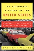 An Economic History of the United States: Conquest, Conflict, and Struggles for Equality by Frederick S. Weaver