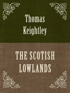 THE SCOTISH LOWLANDS by Thomas Keightley