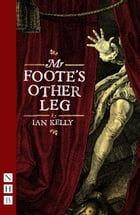 Mr Foote's Other Leg (NHB Modern Plays) by Ian Kelly