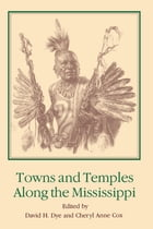 Towns and Temples Along the Mississippi by David H. Dye