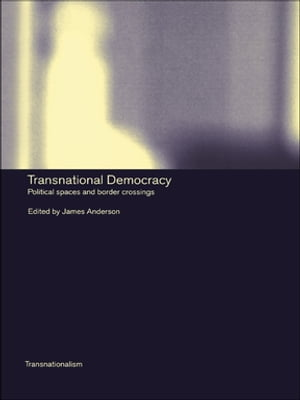 Transnational Democracy Political Spaces and Border Crossings