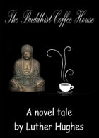 The Buddhist Coffee House by Luther Hughes
